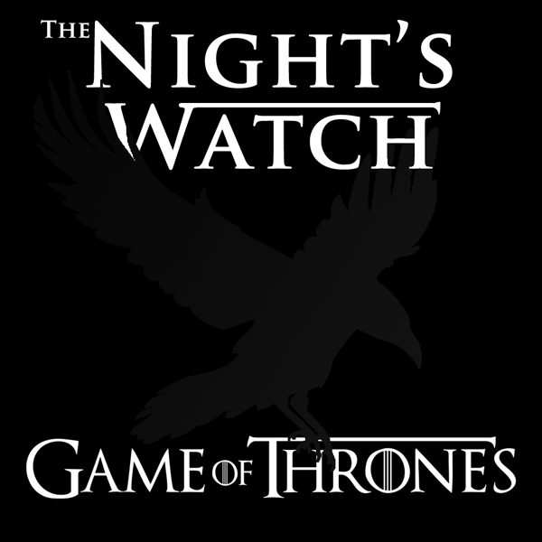The Nights Watch Game Of Thrones Podcast Listen To