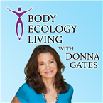 Listen to Body Ecology Living with Donna Gates online