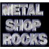 METAL SHOP ROCKS