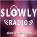 Slowly Radio - Slow