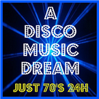 A DISCO MUSIC DREAM - Just 70's 24H (A DISCO MUSIC DREAM - Just 79's 24H)